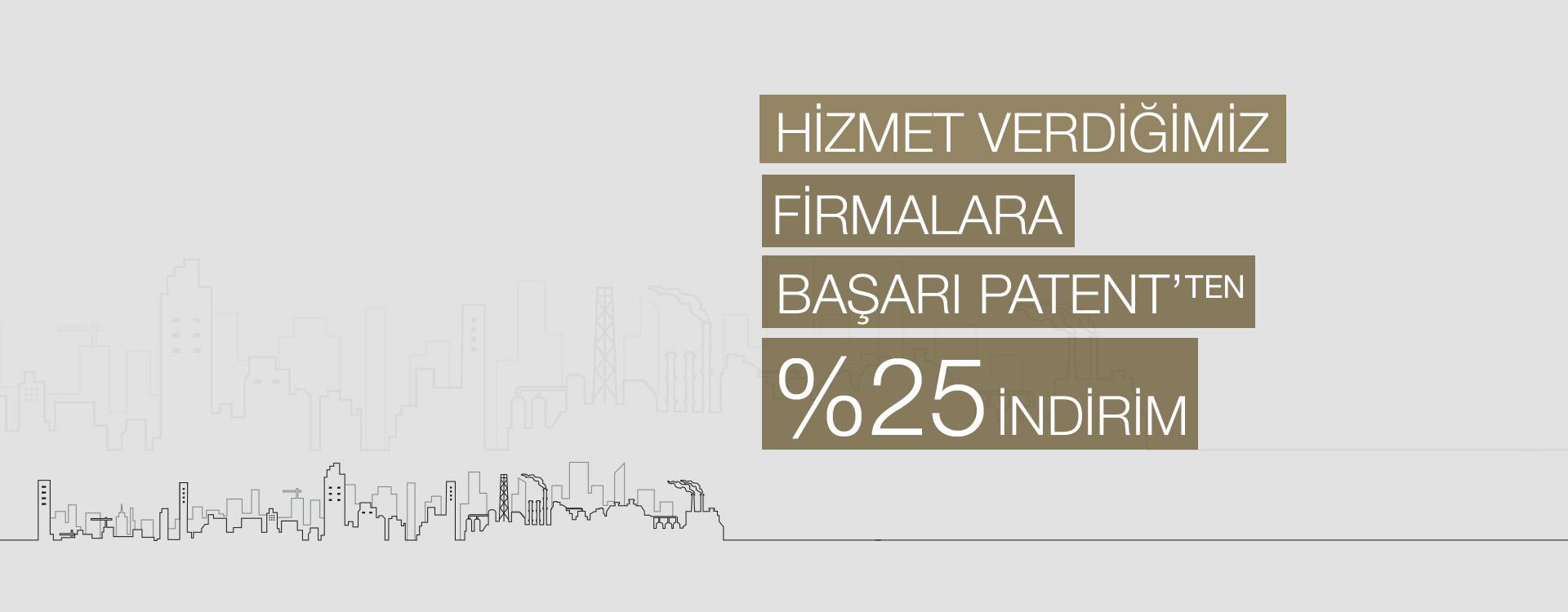 Hizmet verdiğimiz firmalara Başarı Patent'ten %25 indirim.